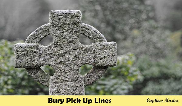 Bury Pick Up Lines